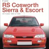 The Essential Buyer's Guide: Ford RS Cosworth Sierra & Escort – 1985-1996