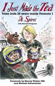 Di Spires - I Just Made The Tea - Tales from 30 years inside Formula 1